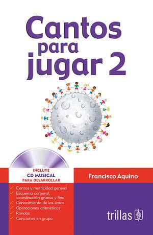 CANTOS PARA JUGAR 2. INCLUYE CD MUSICAL PARA DESARROLLAR