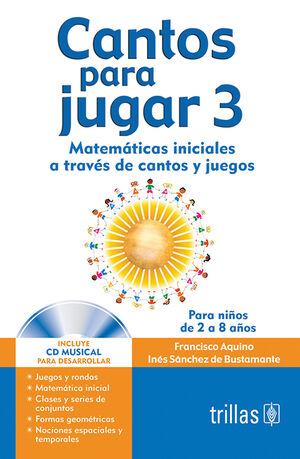 CANTOS PARA JUGAR 3. INCLUYE CD MUSICAL PARA DESARROLLAR