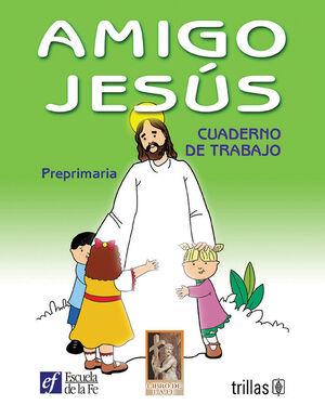 AMIGO JESUS. CUADERNO DE TRABAJO. PREPRIMARIA