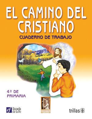 EL CAMINO DEL CRISTIANO. CUADERNO DE TRABAJO 4O. DE PRIMARIA