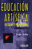 EDUCACION ARTISTICA ESCOLAR Y PROFESIONAL