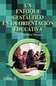 UN ENFOQUE GESTALTICO EN LA ORIENTACION EDUCATIVA
