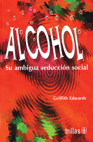 ALCOHOL: SU AMBIGUA SEDUCCION SOCIAL