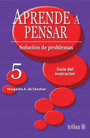 APRENDE A PENSAR 5. GUIA DEL INSTRUCTOR