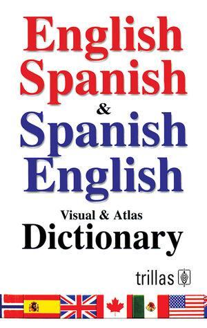 ENGLISH SPANISH & SPANISH ENGLISH, VISUAL & ATLAS DICTIONARY