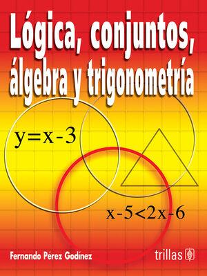 LOGICA, CONJUNTOS, ALGEBRA Y TRIGONOMETRIA