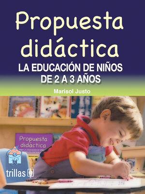 PROPUESTA DIDACTICA. LA EDUCACION DE NIÑOS DE 2 A 3 AÑOS