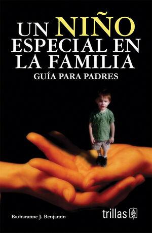 UN NIÑO ESPECIAL EN LA FAMILIA. GUIA PARA PADRES