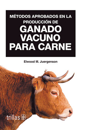 METODOS APROBADOS EN LA PRODUCCION DE GANADO VACUNO PARA CARNE