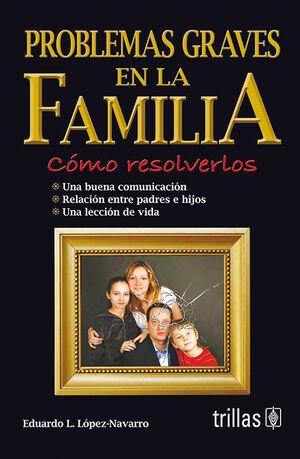 PROBLEMAS GRAVES EN LA FAMILIA. COMO RESOLVERLOS