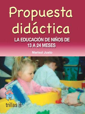PROPUESTA DIDACTICA. LA EDUCACION DE LOS NIÑOS DE 13 A 24 MESES