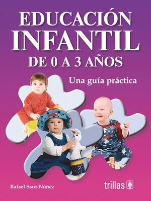 EDUCACIÓN INFANTIL DE 0 A 3 AÑOS. UNA GUÍA PRÁCTICA