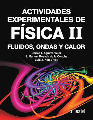 ACTIVIDADES EXPERIMENTALES DE FISICA 2. FLUIDOS ONDAS Y CALOR