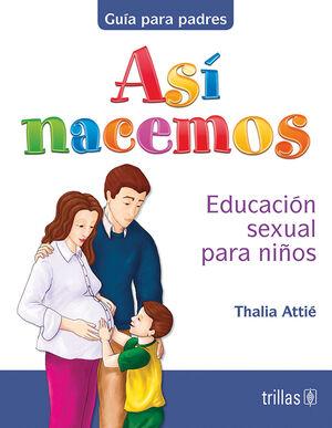 ASI NACEMOS. EDUCACION SEXUAL PARA NIÑOS. GUIA PARA PADRES