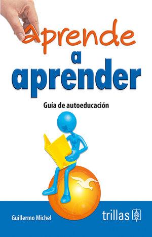 APRENDE A APRENDER. GUIA DE AUTOEDUCACION