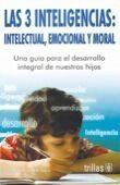 LAS 3 INTELIGENCIAS. INTELECTUAL, EMOCIONAL Y MORAL