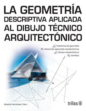 LA GEOMETRIA DESCRIPTIVA APLICADA AL DIBUJO TECNICO ARQUITECTONICO
