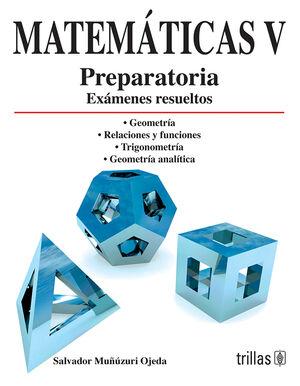 MATEMATICAS V. PREPARATORIA, EXAMENES RESUELTOS
