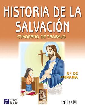 HISTORIA DE LA SALVACION. CUADERNO DE TRABAJO 6O. DE PRIMARIA