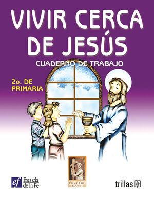 VIVIR CERCA DE JESÚS. CUADERNO DE TRABAJO 2O. DE PRIMARIA