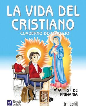LA VIDA DEL CRISTIANO. CUADERNO DE TRABAJO 5O. DE PRIMARIA