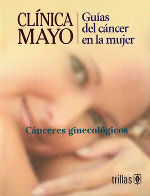 CLINICA MAYO, GUIAS DEL CANCER EN LA MUJER. CANCERES GINECOLOGICOS